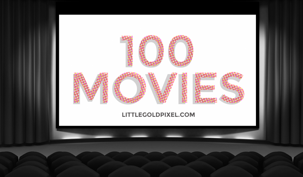 100 Movies • Little Gold Pixel