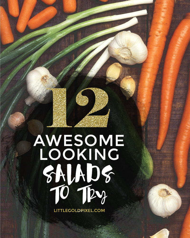 12 Salad Recipes to Try •Little Gold Pixel