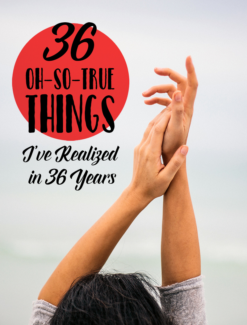 36 Oh-So-True Things I've Realized in 36 Years • Little Gold Pixel