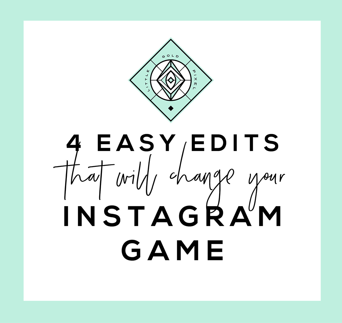 4 Easy Instagram Edits That Will Change Everything • Little Gold Pixel