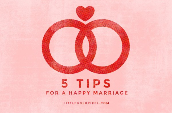 5 Tips for a Happy Marriage • Little Gold Pixel