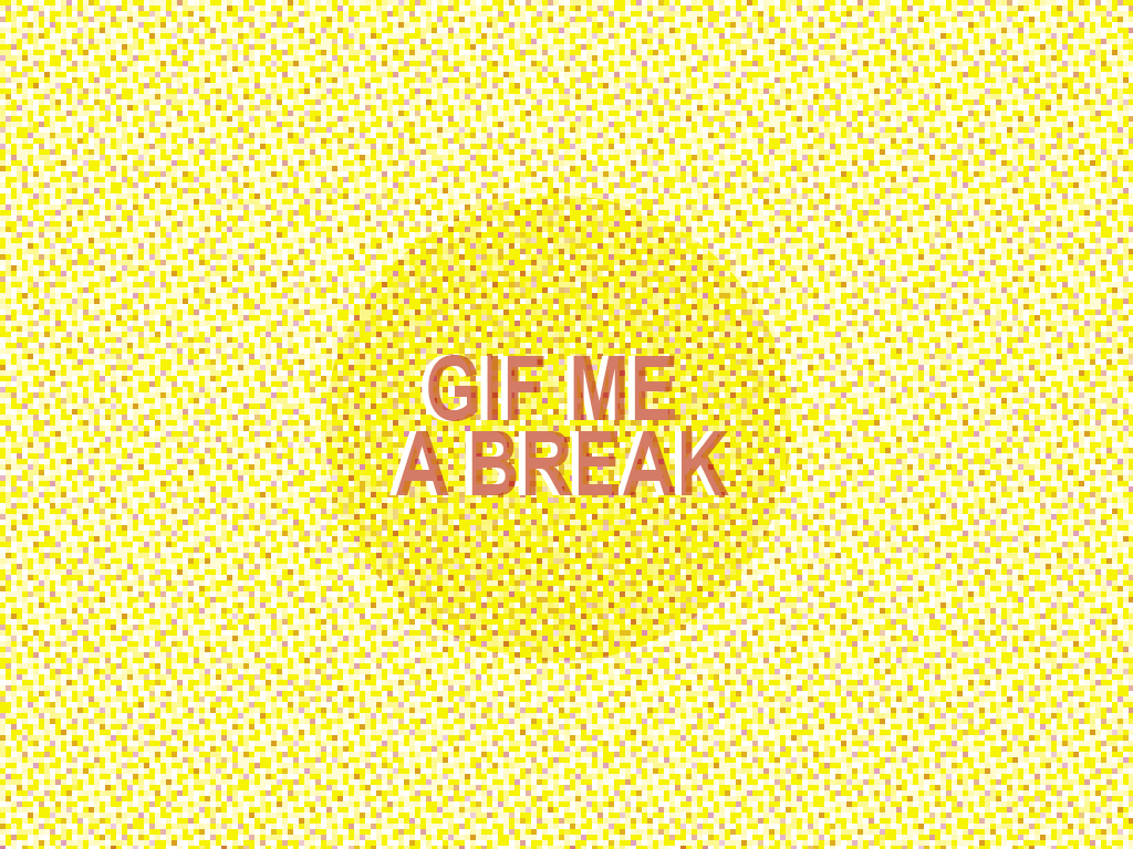 Gif Me a Break • Little Gold Pixel