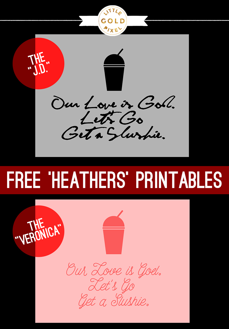Heathers Quote Free Printables • Little Gold Pixel • Our love is God. Let's go get a slushie.