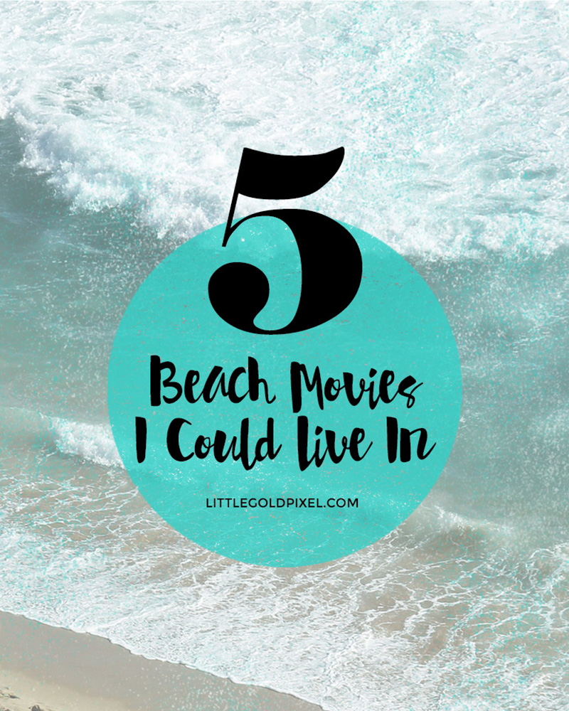 Beach Movies I Want to Live In • Little Gold Pixel