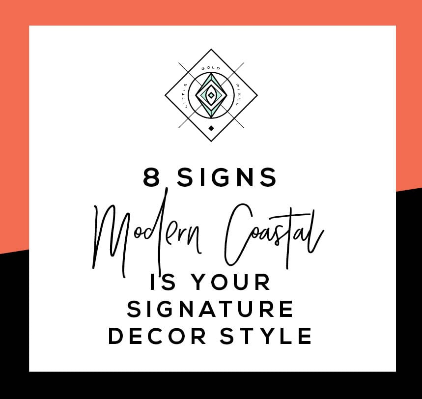 8 Signs Modern Coastal Decor is the Right Home Style for You •Little Gold Pixel • Click through to find out if you're compatible with coastal decor!