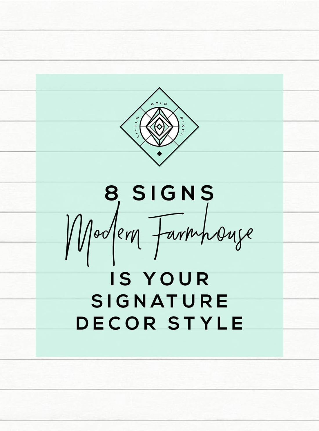 8 Signs Modern Farmhouse Decor is the Right Home Style for You • Little Gold Pixel • Click through to find out if you're compatible with farmhouse decor!