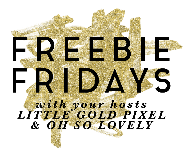 Freebie Fridays • A Weekly Blog Party on littlegoldpixel.com & ohsolovelyblog.com