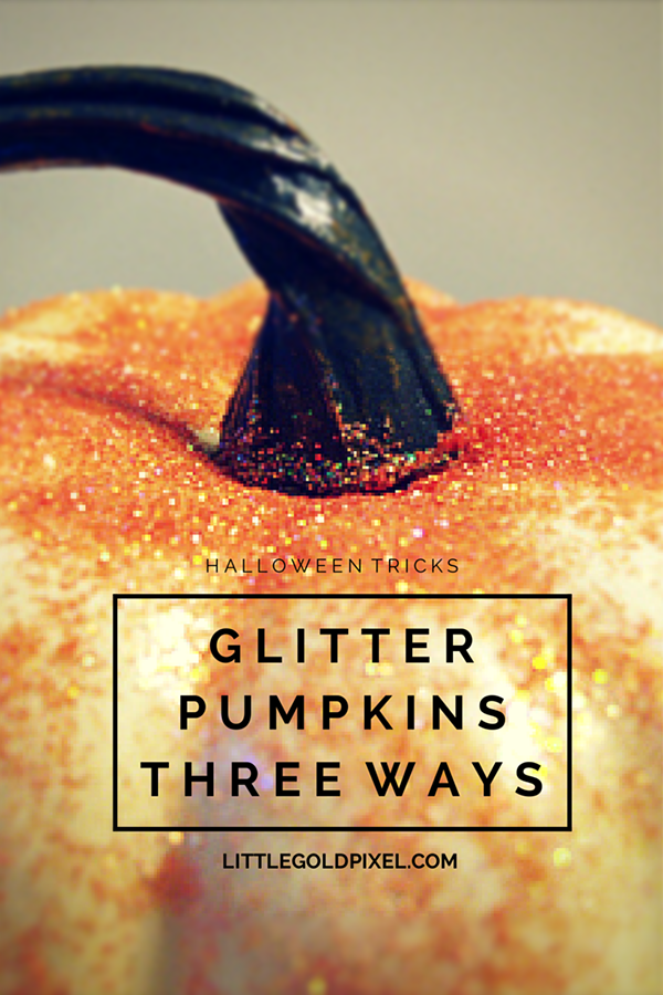 Halloween Glitter Pumpkins 3 Ways •Little Gold Pixel