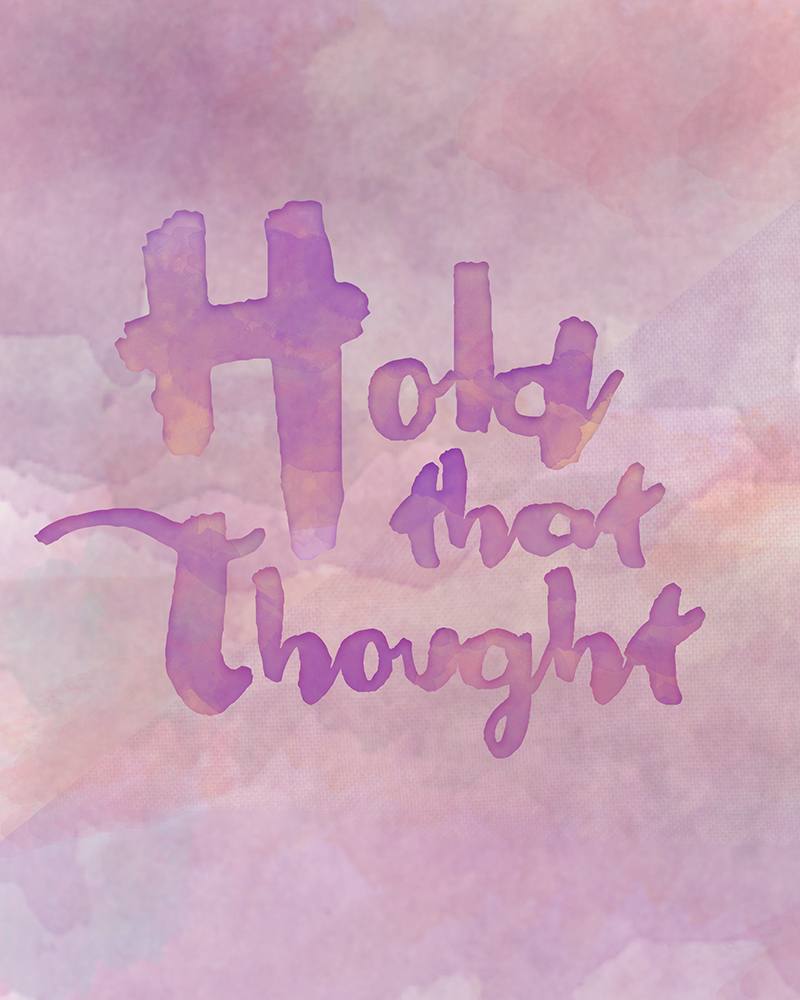 Hold That Thought Free Art Printable • Little Gold Pixel
