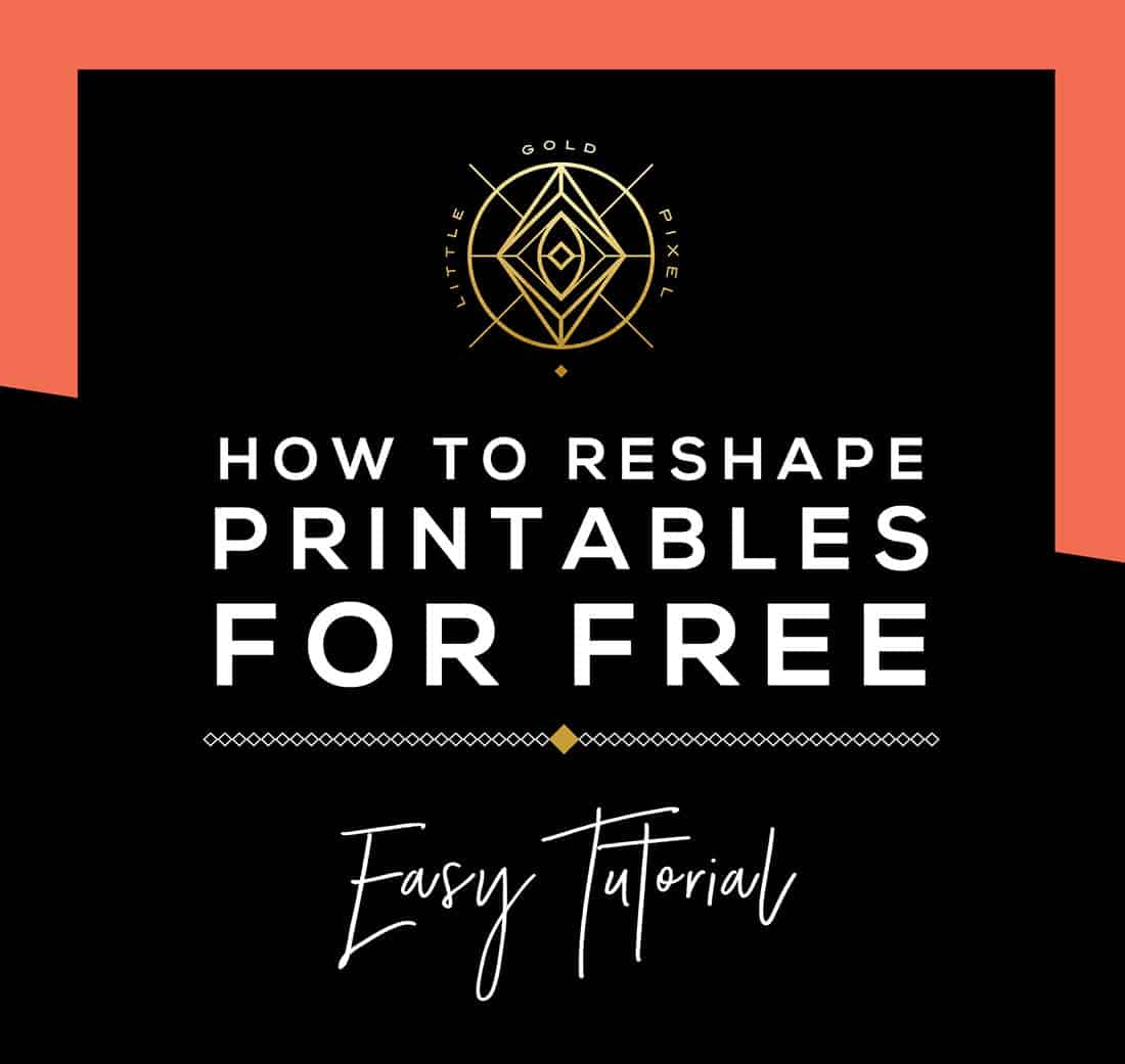 How to Reshape Printables Using Free Tools • Little Gold Pixel