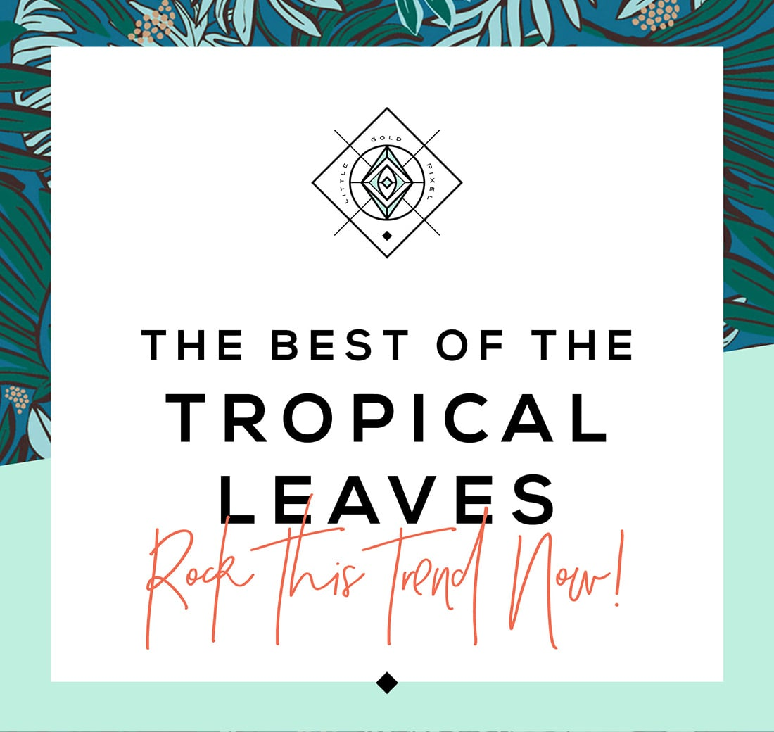 Tropical Leaves: 40+ Designs You Need Right Now • Little Gold Pixel