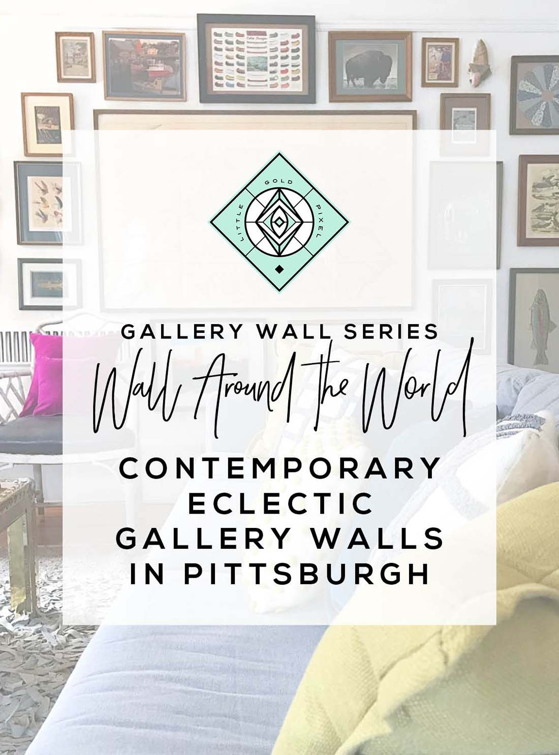 Wall Around the World: A Gallery Wall Series by Little Gold Pixel •Part 3: Contemporary Eclectic Gallery Wall in Pittsburgh • All photos ©Erin/freshzen.org