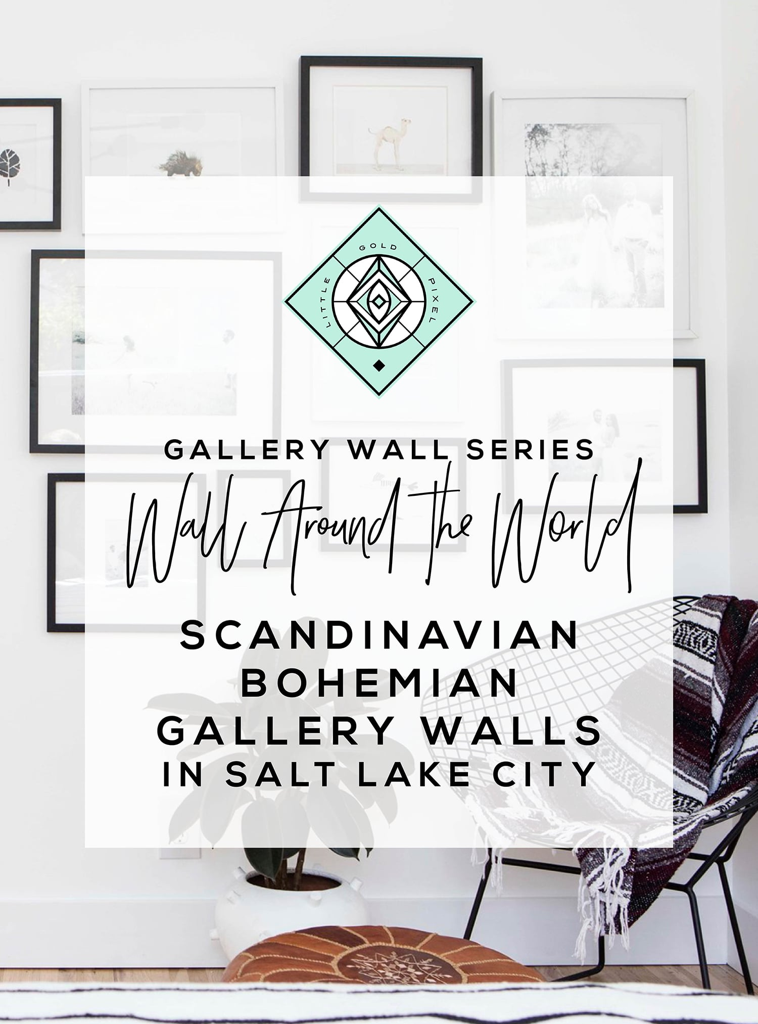 Wall Around the World: A Gallery Wall Series by Little Gold Pixel •Part 9: Scandinavian Boho Gallery Walls in Utah