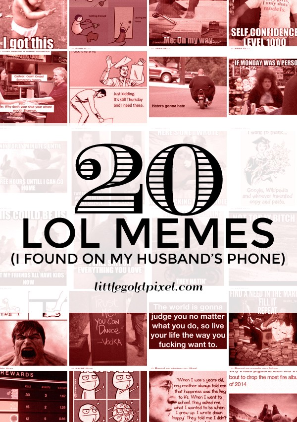 20 LOL Memes I Found on My Husband's Phone • littlegoldpixel.com