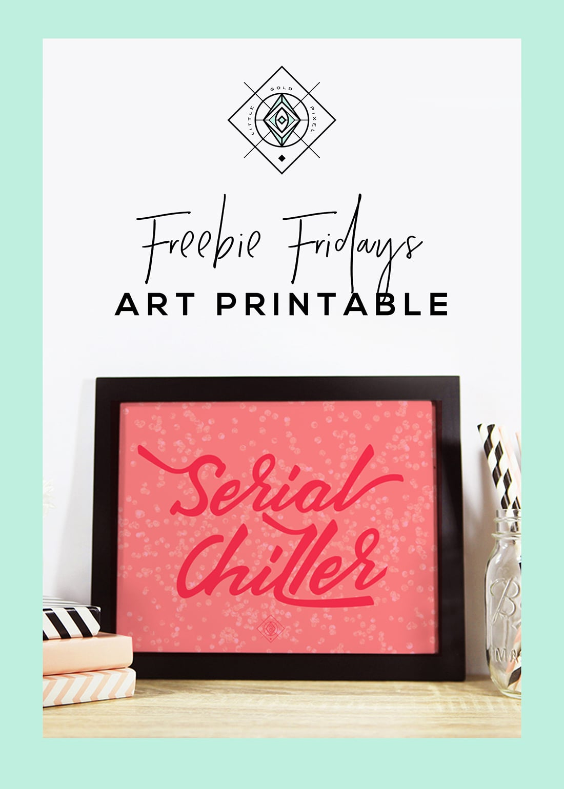 Serial Chiller Free Art Printable • Freebie Fridays • Little Gold Pixel