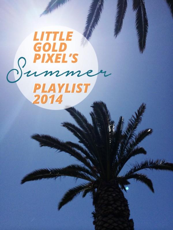 My Summer 2014 Playlist • Little Gold Pixel