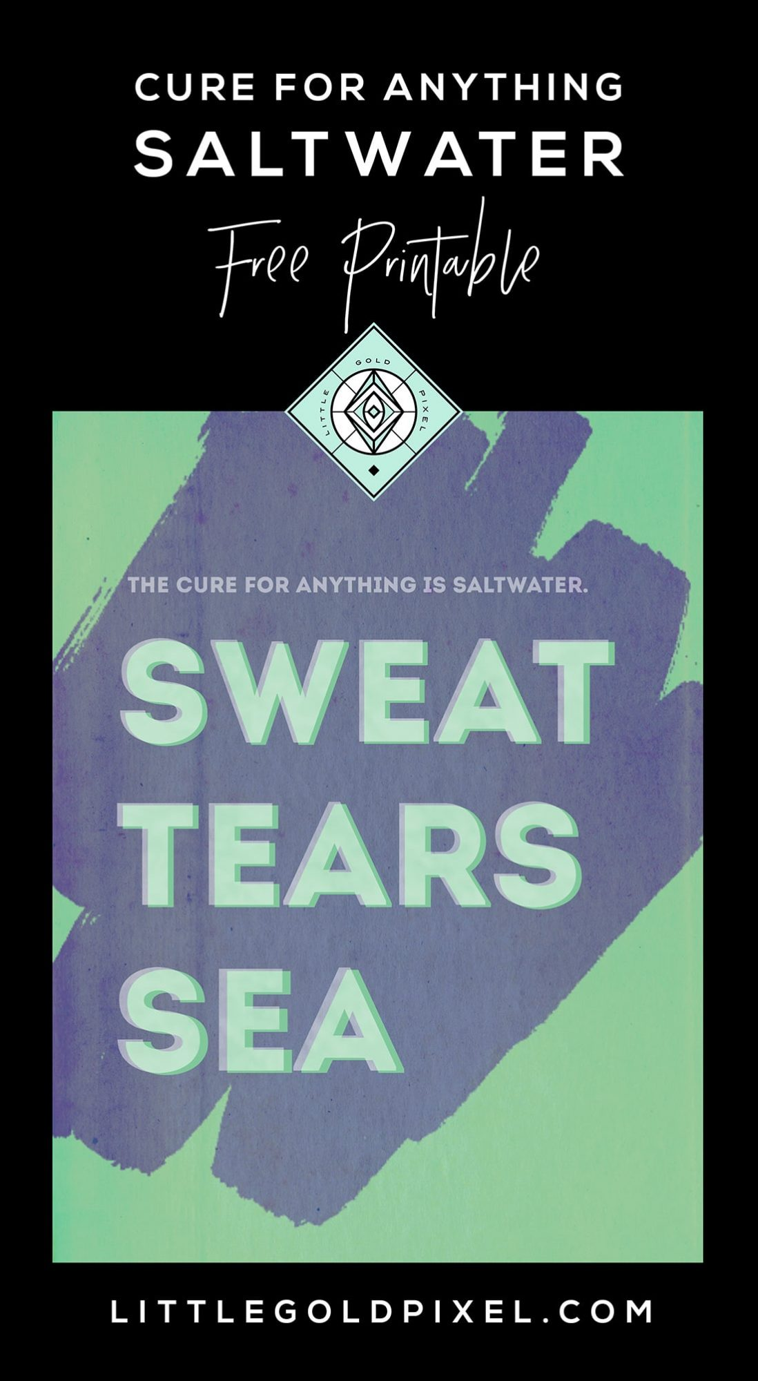 Free Sweat Tears Sea Printable (The Cure for Anything is Saltwater) • Little Gold Pixel