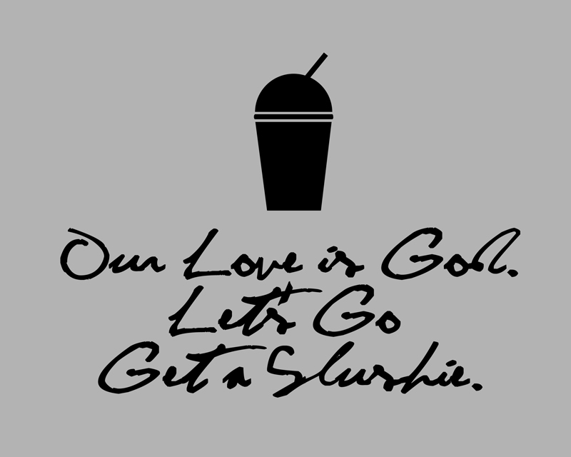 Heathers Quote Free Printables • Little Gold Pixel • The J.D. • Our love is God, let's go get a slushie.