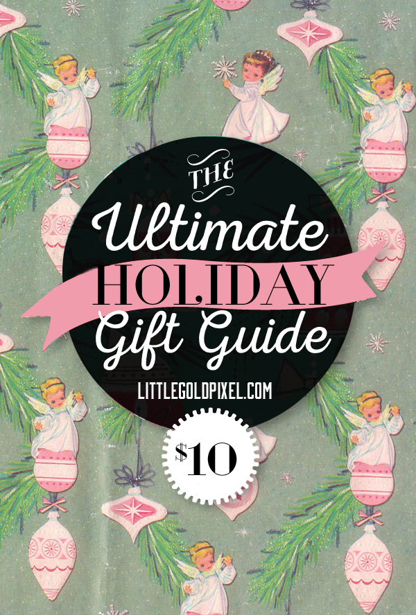 Ultimate $10 Holiday Gift Guide for 2014 • Stylish, affordable gifts for men, women and children for $10 or less • littlegoldpixel.com