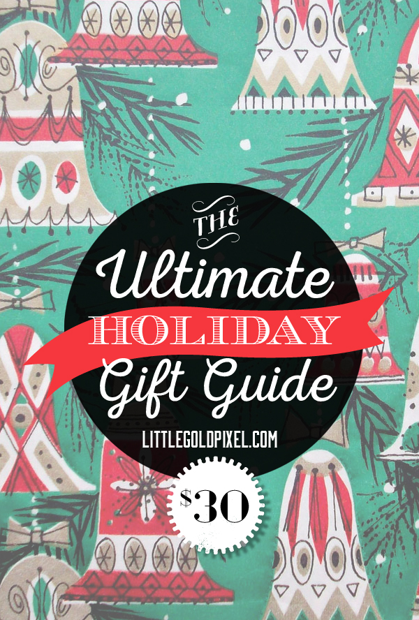 Ultimate $30 Holiday Gift Guide for 2014 • Stylish, affordable gifts for men, women and children for no more than $30 tops • littlegoldpixel.com
