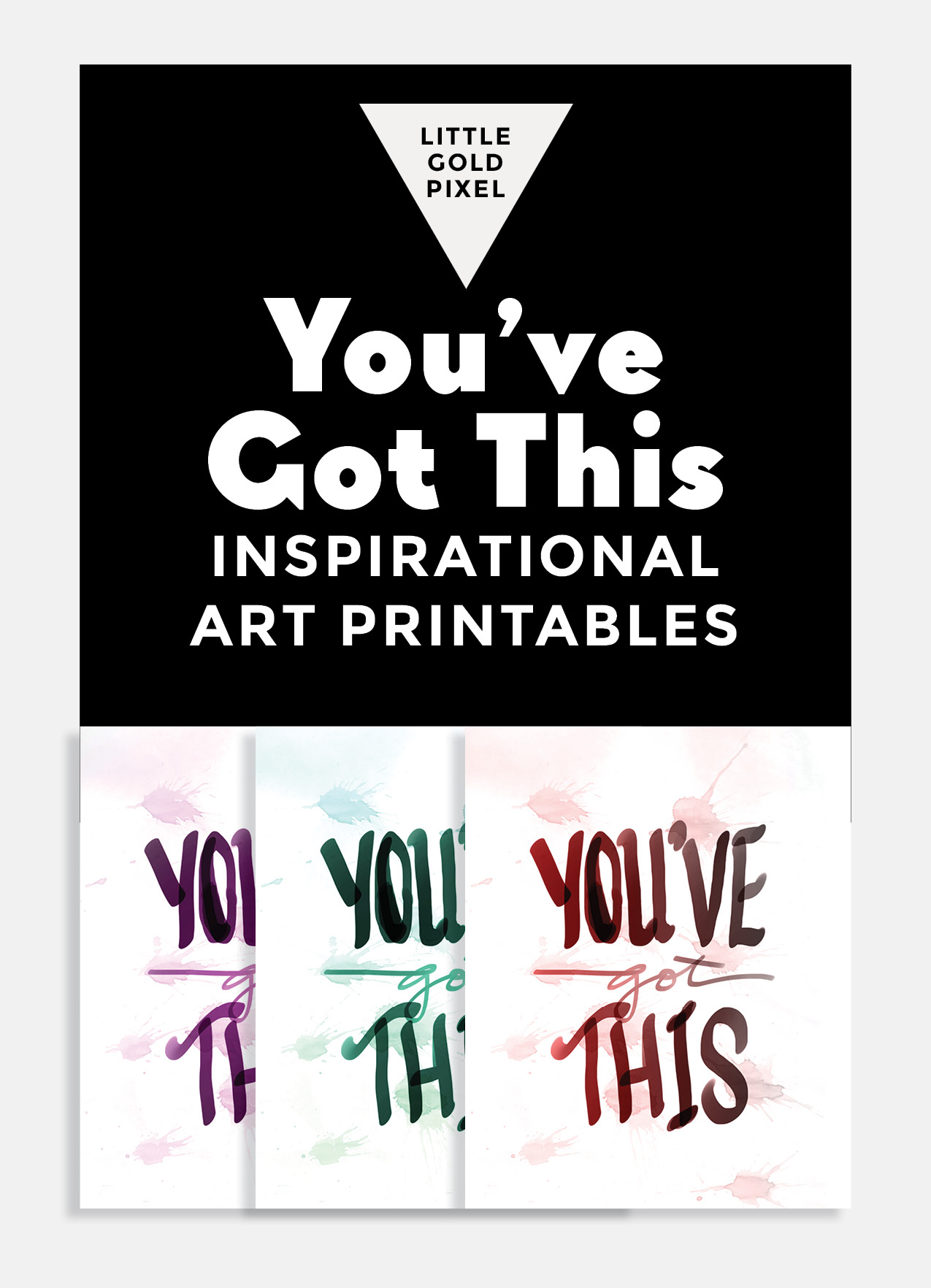 You Got This Inspirational Free Printable • Little Gold Pixel