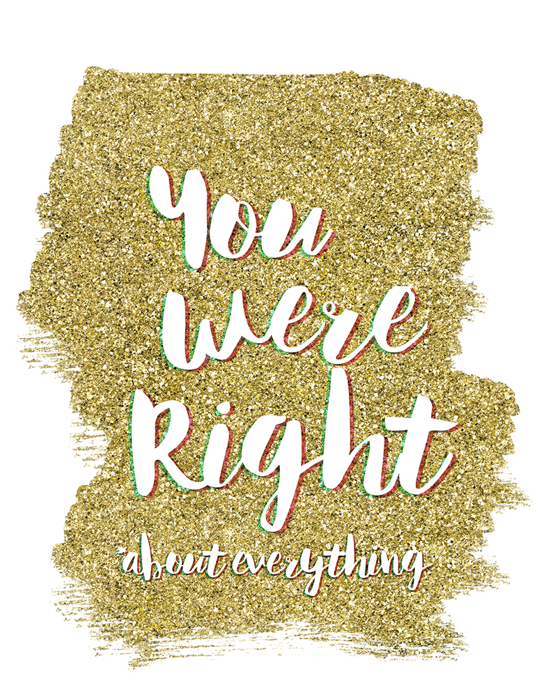 Free Art Printable: You Were Right (About Everything) • Little Gold Pixel